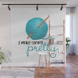I Make String Pretty - Crochet Hook And Yarn Wall Mural