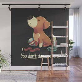 You Don't Deserve Me Wall Mural