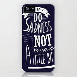 I Don't Do Sadness iPhone Case