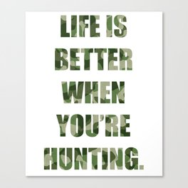 Life is Better When You're Hunting Great Outdoors T-Shirt Canvas Print