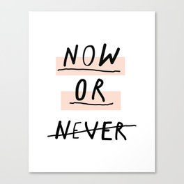 Now or Never typography poster modern minimalist design home wall art bedroom decor Canvas Print