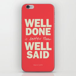 Well done is better than well said, inspirational Benjamin Franklin quote for motivation, work hard iPhone Skin