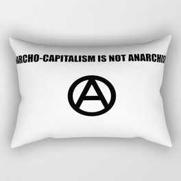 Anarcho-Capitalism is not Anarchism Rectangular Pillow