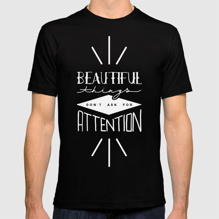 beautiful things don 39 t ask for attention t shirt by zeketucker society6. Black Bedroom Furniture Sets. Home Design Ideas