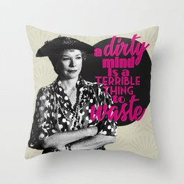 A Dirty Mind Is A Terrible Thing To Waste Ouiser Steel Magnolias Throw Pillow