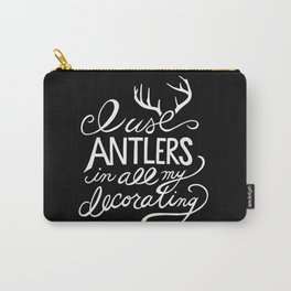 I Use Antlers in All My Decorating Carry-All Pouch
