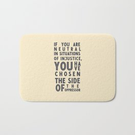 If you are neutral in situations of injustice, Desmond Tutu quote, civil rights, peace, freedom Bath Mat