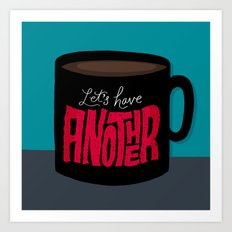 Let's Have Another Cup of Coffee Art Print