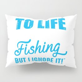 there are more things in life than fishing but i ignore it Pillow Sham
