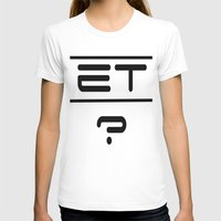 et T-shirts featuring ET? by TLineInc