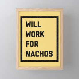 Work For Nachos Funny Quote Framed Mini Art Print