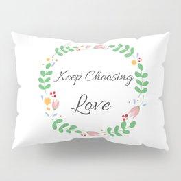 Keep Choosing Love Affirmation Pillow Sham