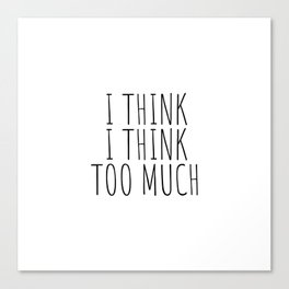 I think I think too much Canvas Print