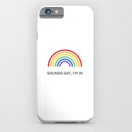 Sounds Gay  I'm in iPhone Case