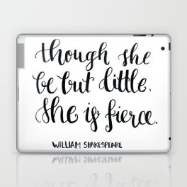 """""""though she be but little, she s fierce."""" William Shakespeare Laptop & iPad Skin"""
