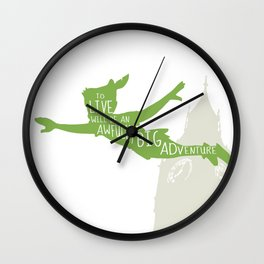 To Live will Be an Awfully Big Adventure - Peter Pan Art Print Wall Clock