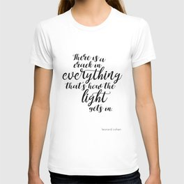 There is a crack in everything - Leonard Cohen quote T-shirt