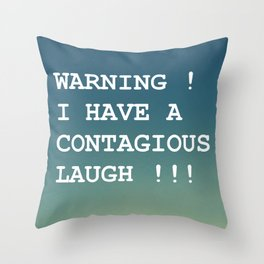 WARNING ! I HAVE A CONTAGIOUS LAUGH !!! Throw Pillow