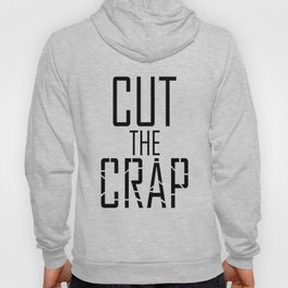 Cut The Crap Hoody