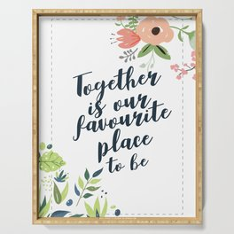 Together is our favourite place to be Quote with flowers Serving Tray