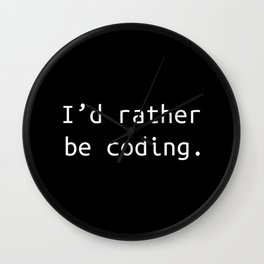 I'd rather be coding   Programmer gift Wall Clock