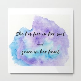 She has fire in her soul and grace in her heart Metal Print