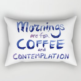 Mornings are for Coffee and Contemplation Rectangular Pillow