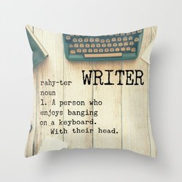 Writer - rahy-ter - 1. A person who enjoys banging on a keyboard. With their head. Throw Pillow