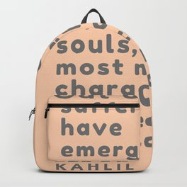 Out of suffering have emerged the strongest souls; the most massive characters are seared with scars Backpack