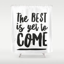 The Best Is Yet To Come Typography Shower Curtain