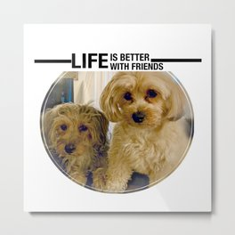 Life is Better with Friends Dogs Metal Print