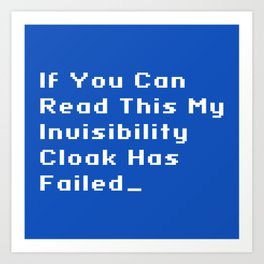 Invisibility Cloak Failure Art Print