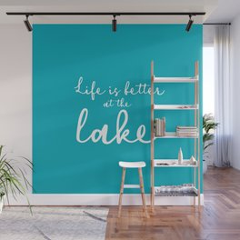 Life is better at the Lake Wall Mural