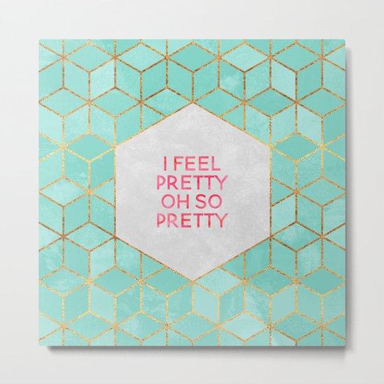 I feel pretty, oh so pretty Metal Print