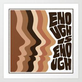 Enough is Enough Art Print