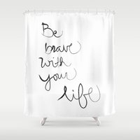 be brave Shower Curtains featuring Brave by I Love Decor