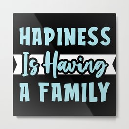Hapiness is Having a Family Metal Print