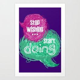 stop wishing start doing Art Print