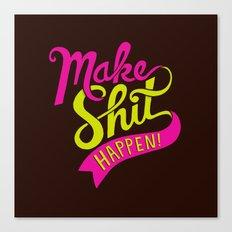Make Shit Happen Canvas Print