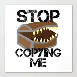 Stop Copying Me Mimic Canvas Print