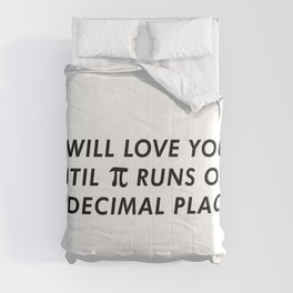 I'll Love You Until Pi Runs Out Of Decimal Places Comforters