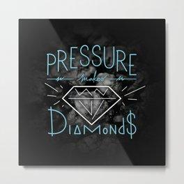 PRESSURE makes DIAMONDS Metal Print