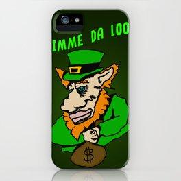Hav' yer pot o'gold, Gimme da loot! iPhone Case