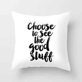 Choose to See the Good Stuff black-white typographic poster design modern home decor canvas wall art Throw Pillow