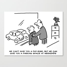 Boss can't Give Pay Rise, But Can Offer Parking Spot at Weekends Canvas Print