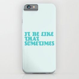 It be like that sometimes iPhone Case