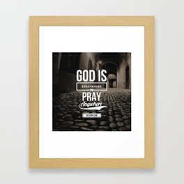 God is everywhere so pray anywhere Framed Art Print