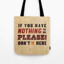 If you have nothing to do... Tote Bag