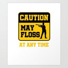 Caution May Floss Anytime Art Print