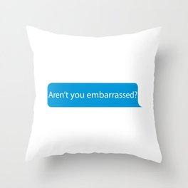 Aren't you embarrassed? Chat Bubble Design Throw Pillow